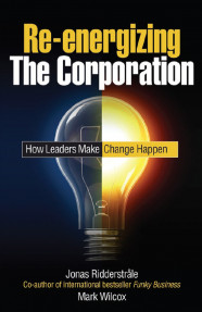 Re-energizing The Corporation:How Leaders Make Change Happen