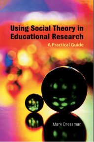 Using Social Theory in Educational Research : A Practical Guide
